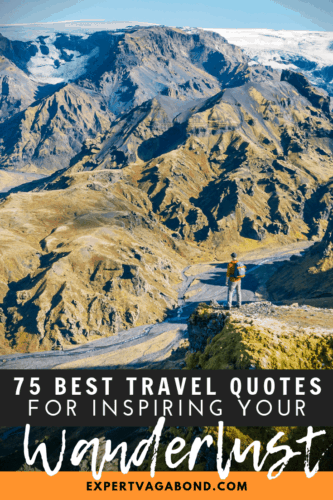 75 Best Travel Quotes of all time. Get inspired with these sayings from famous travelers! More at ExpertVagabond.com